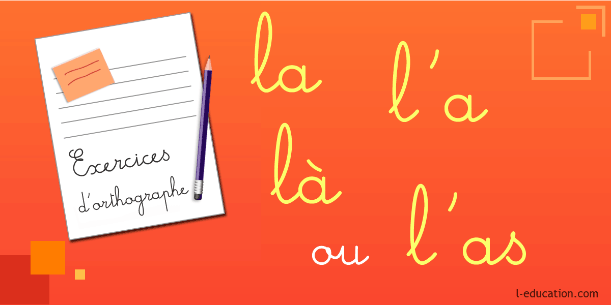 Exercices d'orthographe la là l'a l'as - Exercice la là l'a l'as - Homophones la là l'a l'as